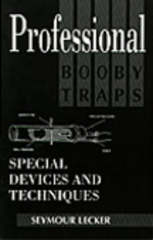 Professional Booby Traps: Special Devices And Techniques (0873646991) by Seymour Lecker