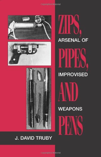 9780873647021: Zips, Pipes, and Pens: Arsenal of Improvised Arms