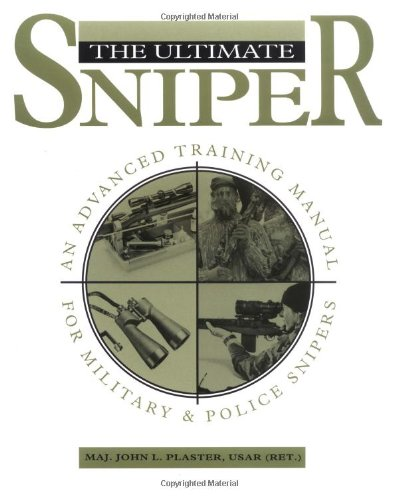 The Ultimate Sniper: An Advanced Training Manual for Military & Police Snipers: Plaster, Maj. ...