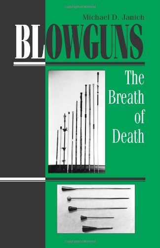 Blowguns: The Breath Of Death: Janich, Michael