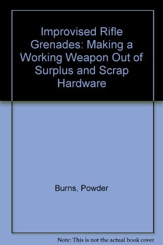 9780873647083: Improvised Rifle Grenades: Making a Working Weapon Out of Surplus and Scrap Hardware