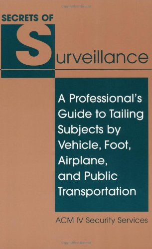 9780873647229: Secrets of Surveillance: A Professional's Guide to Tailing Subjects by Vehicle, Foot, Airplane, and Public Transportation
