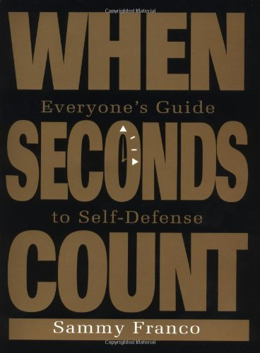 When Seconds Count: Everyone's Guide to Self-Defense: Franco, Sammy