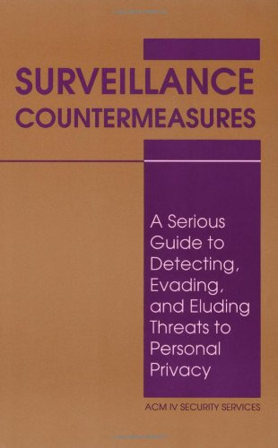 9780873647632: Surveillance Countermeasures: A Serious Guide to Detecting, Evading, and Eluding Threats to Personal Privacy