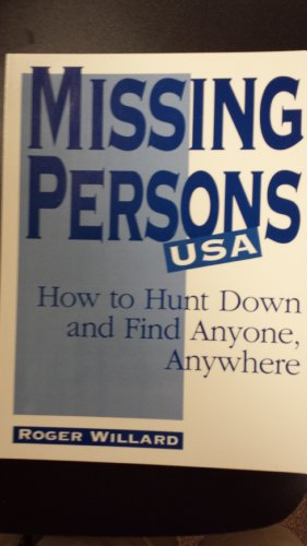 Missing Persons U. S. A.: How to Hunt Down and Find Anyone, Anywhere: Willard, Roger