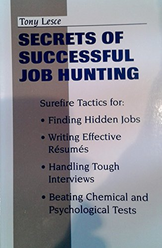 Secrets of Successful Job Hunting: Surefire Tactics: Tony Lesce