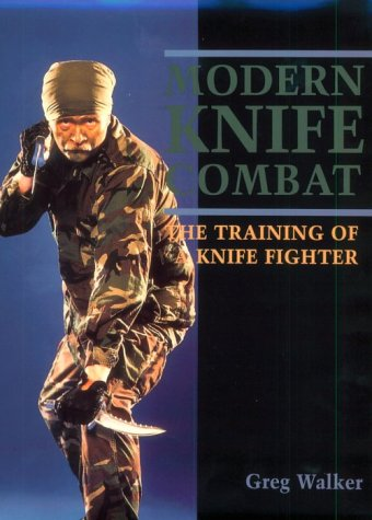 Modern Knife Combat: The Training Of A Knife Fighter (9780873648493) by Walker, Greg