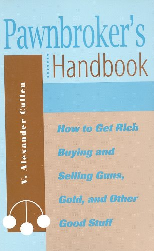 9780873648578: Pawnbroker's Handbook: How to Get Rich Buying and Selling Guns, Gold, and Other Good Stuff