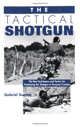 9780873648981: The Tactical Shotgun: The Best Techniques & Tactics for Employing the Shotgun in Personal Combat