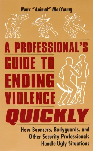 9780873648998: A Professional's Guide to Ending Violence Quickly: How Bouncers, Bodyguards, and Other Security Professionals Handle Ugly Situations