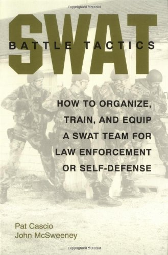 9780873649001: SWAT Battle Tactics: How to Organize, Train, and Equip a SWAT Team for Law Enforcement or Self-Defense