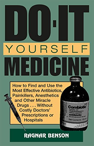 9780873649186: Do-It-Yourself Medicine: How to Find and Use the Most Effective Antibiotics, Painkillers, Anesthetics and Other Miracle Drugs... Without Costly Doctors' Prescriptions or Hospitals