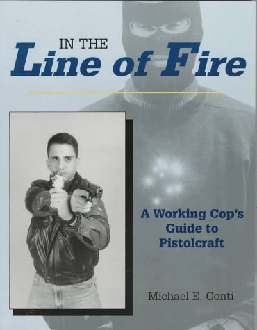 9780873649308: In the Line of Fire: A Working Cop's Guide to Pistolcraft