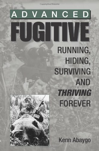 9780873649339: Advanced Fugitive: Running, Hiding, Surviving and Thriving Forever