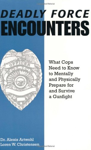 9780873649353: Deadly Force Encounters: What Cops Need to Know to Mentally and Physically to Prepare for and Survive a Gunfight