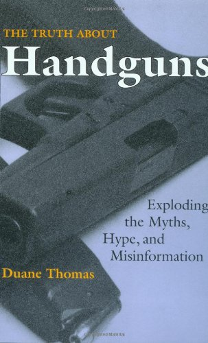 Truth About Handguns: Exploding The Myths, Hype, And Misinformation (0873649532) by Thomas, Duane