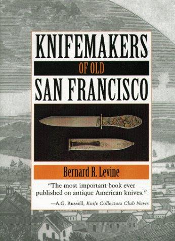 Knifemakers Of Old San Francisco: Levine, Bernard R.