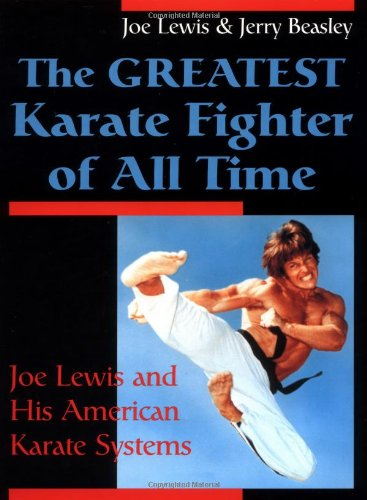 9780873649810: The Greatest Karate Fighter of All Time: Joe Lewis and His American Karate Systems