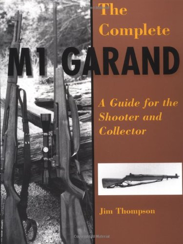9780873649841: The Complete M1 Garand: A Guide for the Shooter and Collector