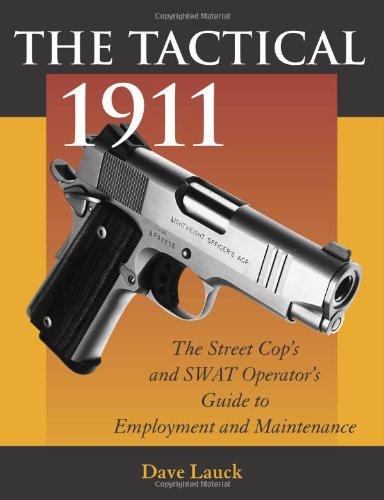9780873649858: The Tactical 1911: The Street Cop's And SWAT Operator's Guide To Employment And Maintenance