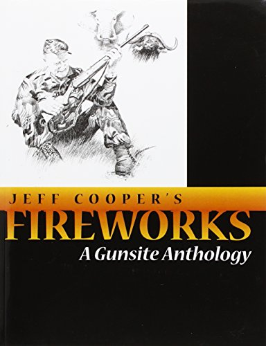 JEFF COOPER'S FIREWORKS: A GUNSITE ANTHOLOGY: Cooper, Jeff
