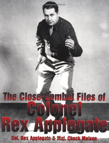 9780873649988: The Close-Combat Files of Colonel Rex Applegate