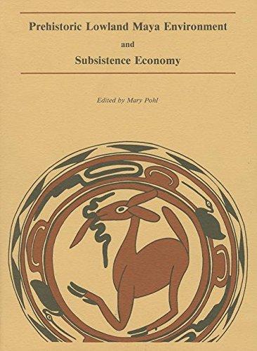 Prehistoric Lowland Maya Environment and Subsistence Economy: Editor-Mary Pohl; Contributor-Paul