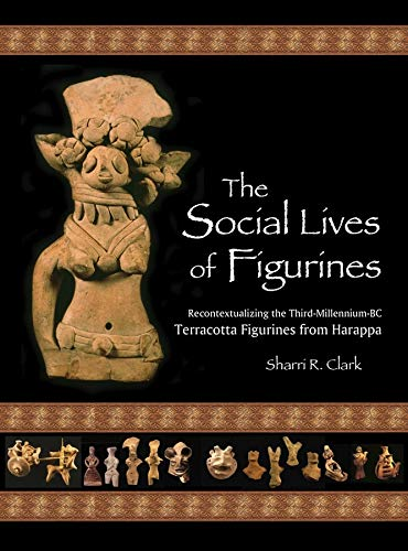 9780873652155: The Social Lives of Figurines: Recontextualizing the Third-Millennium-BC Terracotta Figurines from Harappa (Papers of the Peabody Museum)