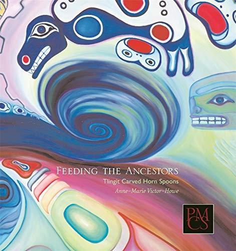 9780873654036: Feeding the Ancestors: Tlingit Carved Horn Spoons (Peabody Museum Collections) (Peabody Museum Collections Series)