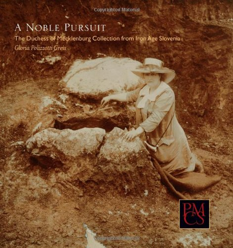 9780873654043: A Noble Pursuit: The Duchess of Mecklenburg Collection from Iron Age Slovenia (Peabody Museum Collections Series)