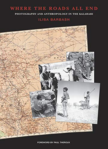 9780873654098: Where the Roads All End: Photography and Anthropology in the Kalahari