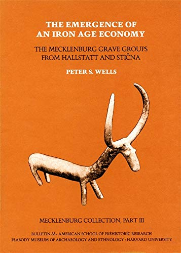 9780873655361: Mecklenburg Collection, Part III: The Emergence of an Iron Age Economy: The Mecklenburg Grave Groups from Hallstatt and Sticna (American School of Prehistoric Research Bulletins)