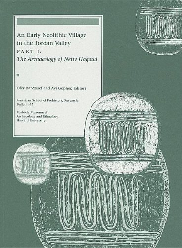 9780873655477: An Early Neolithic Village in the Jordan Valley, Part I: The Archaeology of Netiv Hagdud (American School of Prehistoric Research Bulletins)