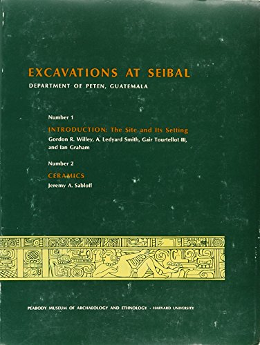 Excavations at Seibal, Department of Peten, Guatemala: Sabloff, Jeremy A.,
