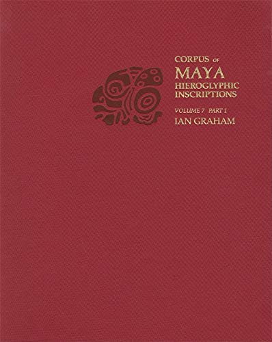 Corpus of Maya Hieroglyphic Inscriptions, Volume 7: Graham, Ian