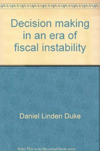 Decision making in an era of fiscal instability (Fastback): Duke, Daniel Linden