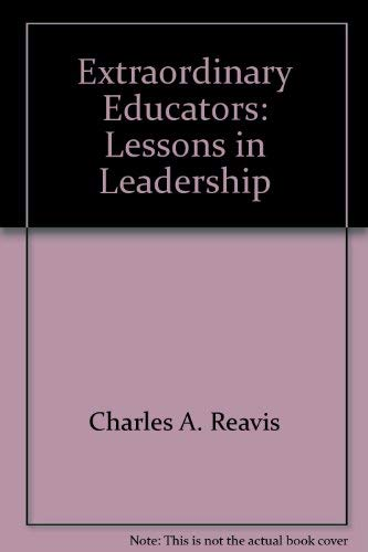Extraordinary Educators: Lessons in Leadership (FastBack) by Reavis, Charles A.: Charles A. Reavis
