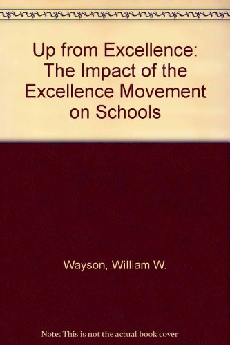 Up from Excellence: The Impact of the: William W. Wayson,