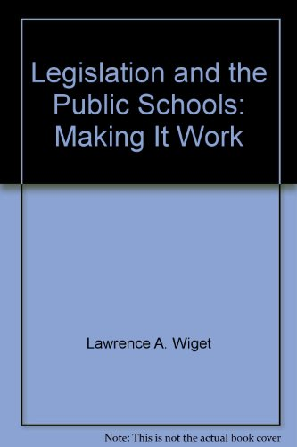 Legislation and the Public Schools: Making It Work (FastBack): Lawrence A. Wiget