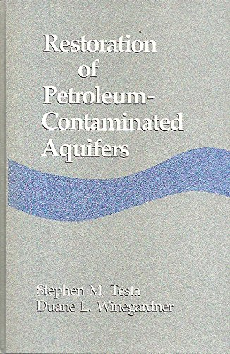 Restoration of Petroleum-Contaminated Aquifers: Testa, Stephen M.