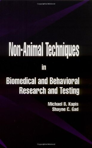 Non-Animal Techniques in Biomedical and Behavioral Research and Testing: Kapis, Michael, Gad, ...