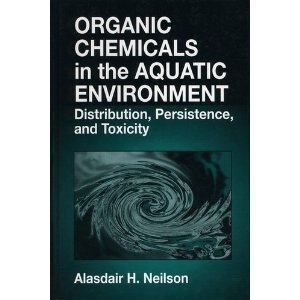 Organic Chemicals in the Aquatic Environment Distribution, Persistence, and Toxicity: Neilson, ...