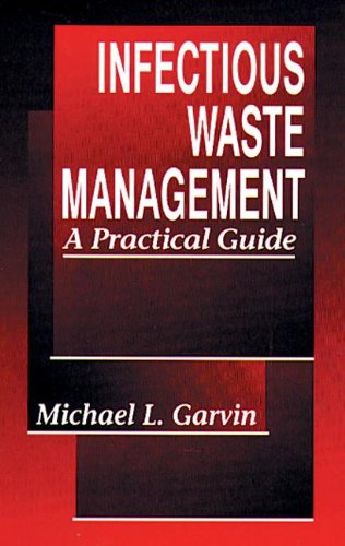 Infectious Waste Management: A Practical Guide: Garvin, Michael