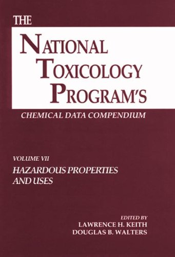 The National Toxicology Program s Chemical Data Compendium, Volume VII: Hazardous Proprties and ...