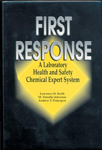 First Response: A Laboratory Health and Safety Chemical Expert System: Virginia Keith, Douglas B. ...