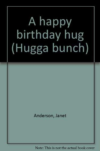 A happy birthday hug (Hugga bunch): Anderson, Janet