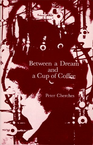 Between a Dream and a Cup of Coffee (Short Works Series): Peter Cherches
