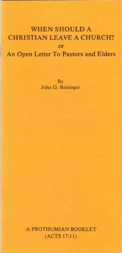 When Should a Christian Leave a Church: An Open Letter to Pastors and Elders (9780873770798) by John G. Reisinger