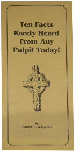 Ten Facts Rarely Heard from Any Pulpit Today (0873771109) by Robert L. Whitelaw