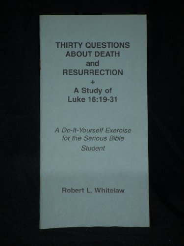 Thirty Questions About Death & Resurrection (087377115X) by Robert L. Whitelaw